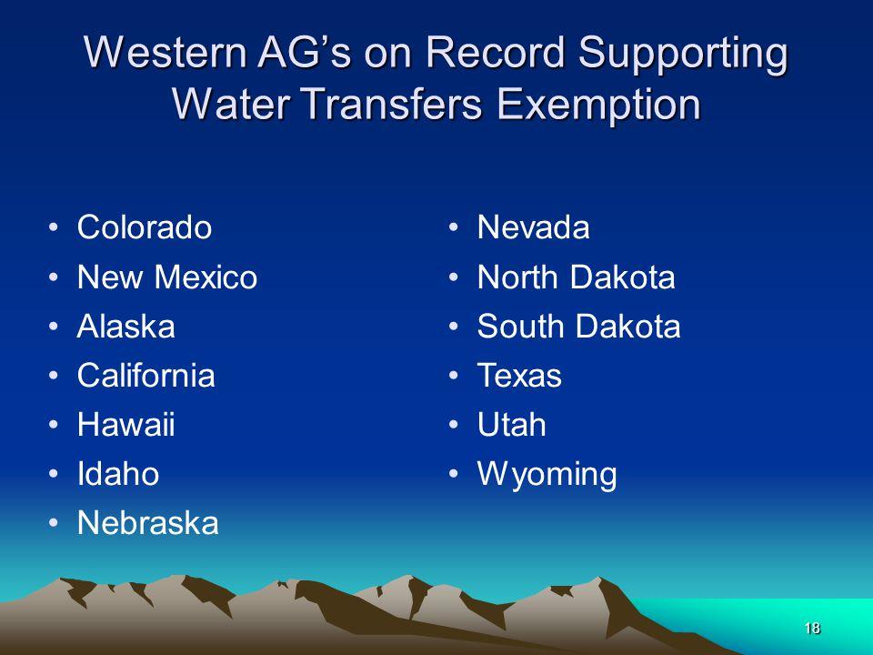 18 Western AG's on Record Supporting Water Transfers Exemption Colorado New Mexico Alaska California Hawaii Idaho Nebraska Nevada North Dakota South Dakota Texas Utah Wyoming