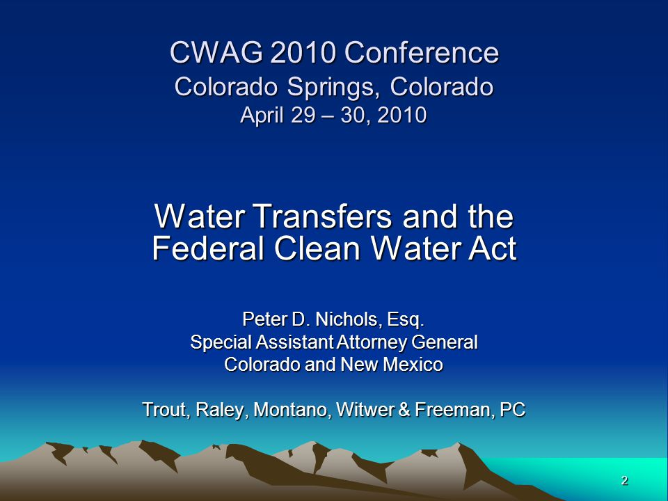2 CWAG 2010 Conference Colorado Springs, Colorado April 29 – 30, 2010 Water Transfers and the Federal Clean Water Act Peter D. Nichols, Esq. Special A