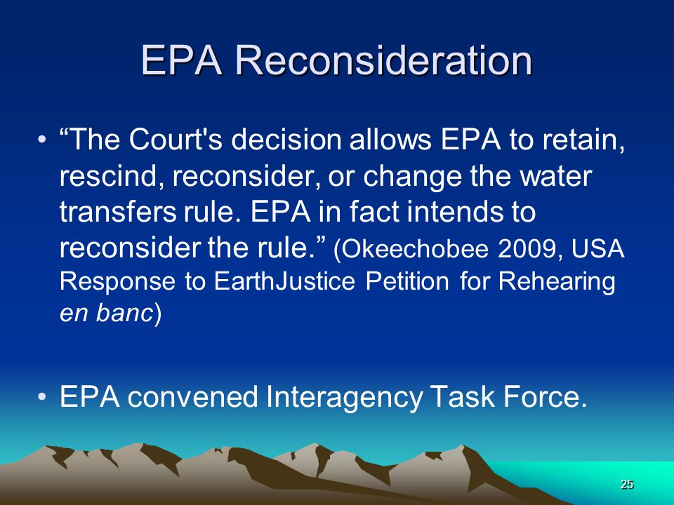 25 EPA Reconsideration The Court s decision allows EPA to retain, rescind, reconsider, or change the water transfers rule.