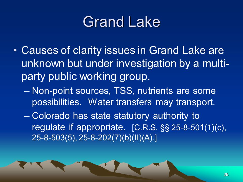 28 Grand Lake Causes of clarity issues in Grand Lake are unknown but under investigation by a multi- party public working group. –Non-point sources, T