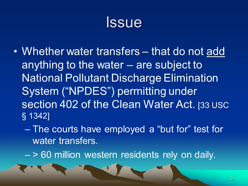 """3Issue Whether water transfers – that do not add anything to the water – are subject to National Pollutant Discharge Elimination System (""""NPDES"""") perm"""