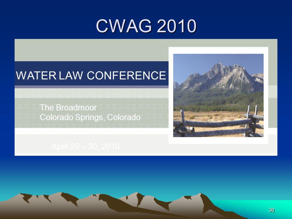 30 CWAG 2010 WATER LAW CONFERENCE The Broadmoor Colorado Springs, Colorado April 29 – 30, 2010