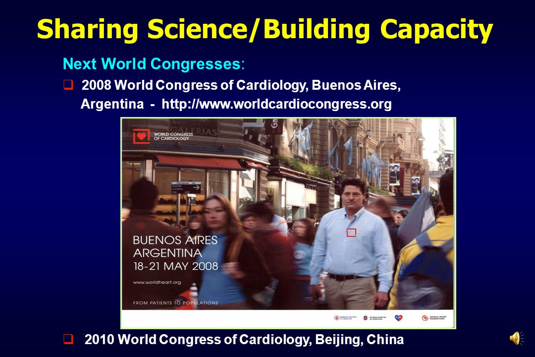 Sharing Science/Building Capacity  2008 World Congress of Cardiology, Buenos Aires, Argentina - http://www.worldcardiocongress.org Next World Congres