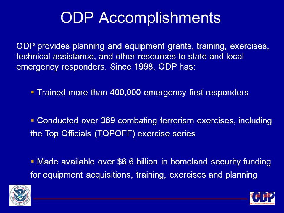 ODP provides planning and equipment grants, training, exercises, technical assistance, and other resources to state and local emergency responders. Si