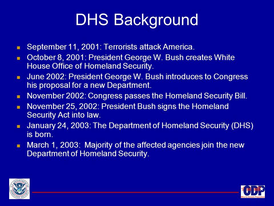 September 11, 2001: Terrorists attack America. October 8, 2001: President George W. Bush creates White House Office of Homeland Security. June 2002: P