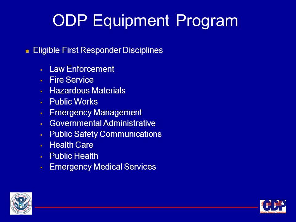 ODP Equipment Program Eligible First Responder Disciplines  Law Enforcement  Fire Service  Hazardous Materials  Public Works  Emergency Managemen