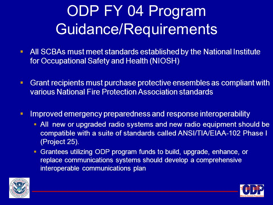 ODP FY 04 Program Guidance/Requirements  All SCBAs must meet standards established by the National Institute for Occupational Safety and Health (NIOS