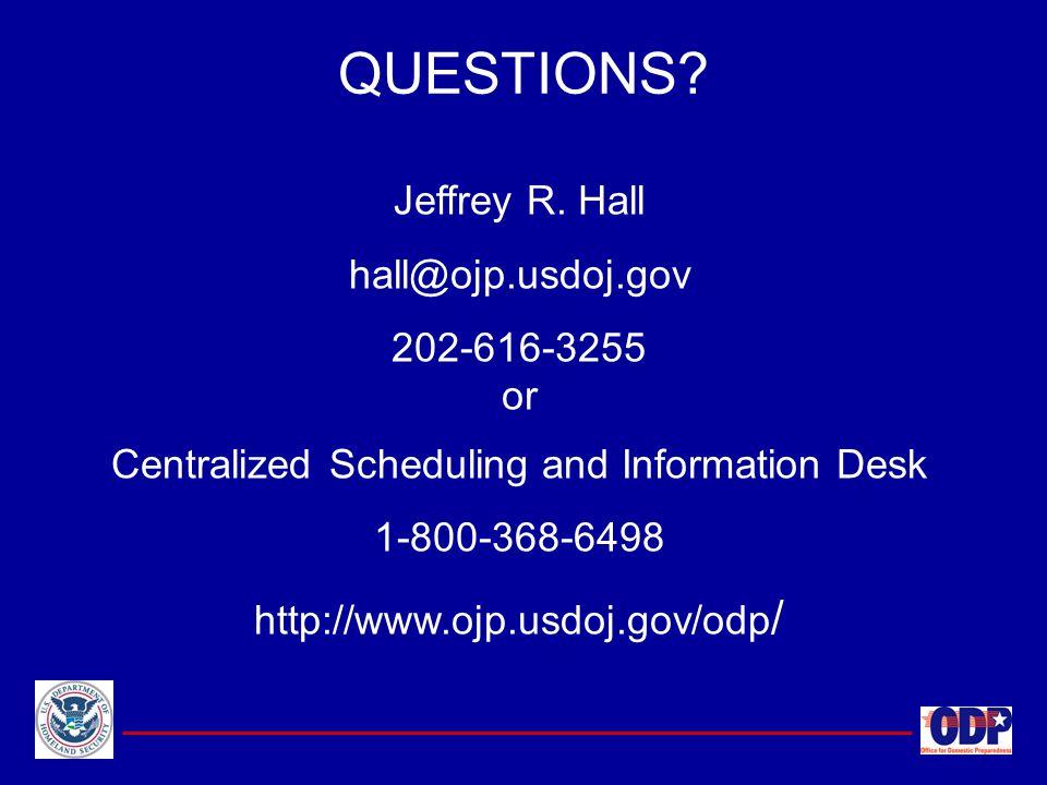 Jeffrey R. Hall hall@ojp.usdoj.gov 202-616-3255 or Centralized Scheduling and Information Desk 1-800-368-6498 http://www.ojp.usdoj.gov/odp / QUESTIONS