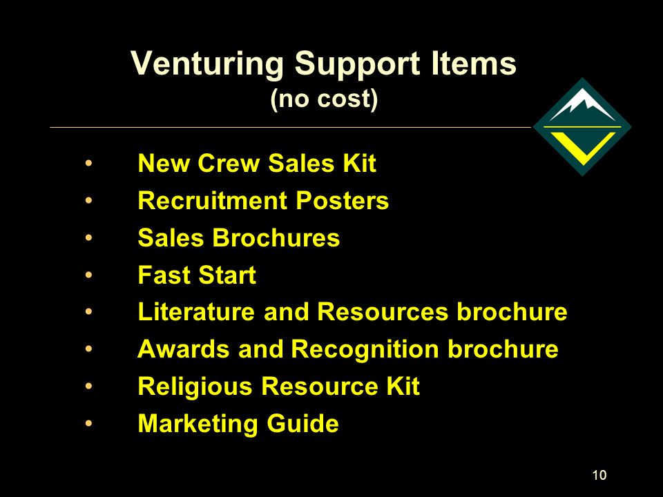 10 Venturing Support Items (no cost) New Crew Sales Kit Recruitment Posters Sales Brochures Fast Start Literature and Resources brochure Awards and Re
