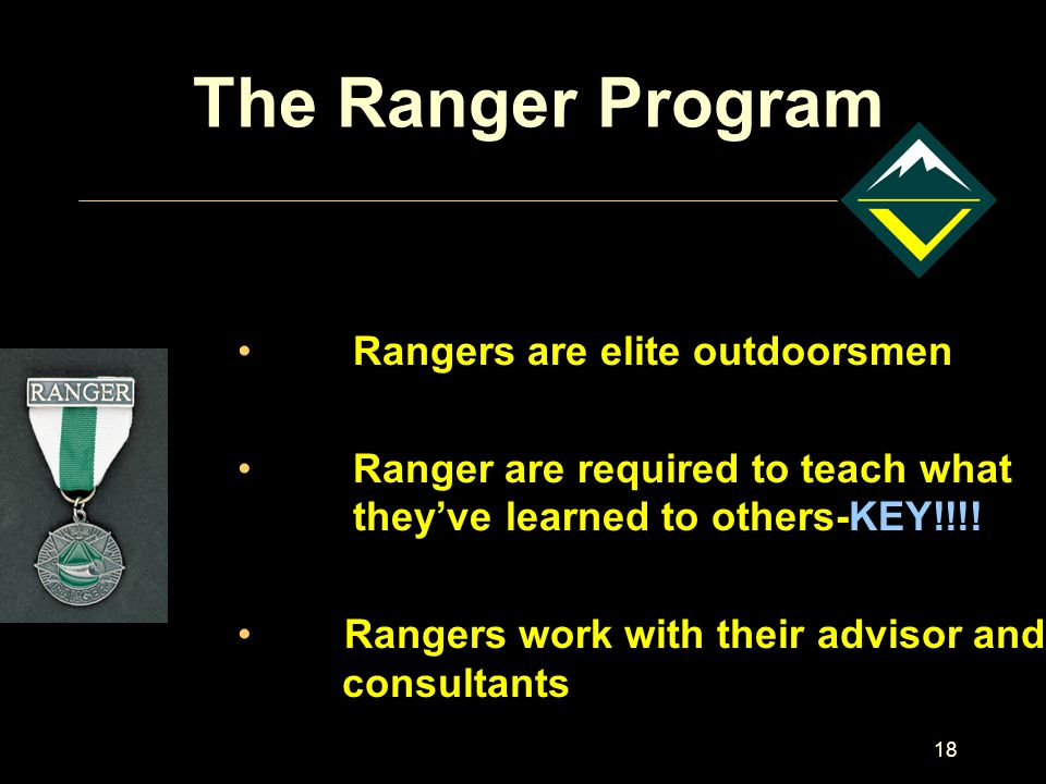 18 The Ranger Program Rangers are elite outdoorsmen Ranger are required to teach what they've learned to others-KEY!!!.