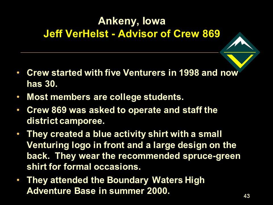 43 Ankeny, Iowa Jeff VerHelst - Advisor of Crew 869 Crew started with five Venturers in 1998 and now has 30.