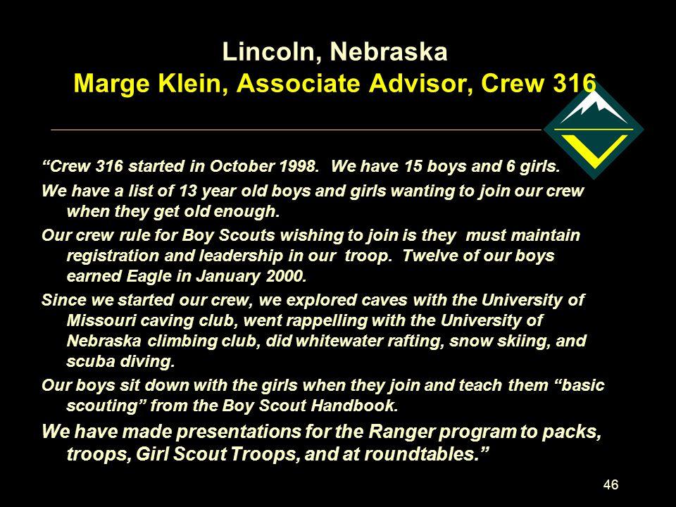 46 Lincoln, Nebraska Marge Klein, Associate Advisor, Crew 316 Crew 316 started in October 1998.