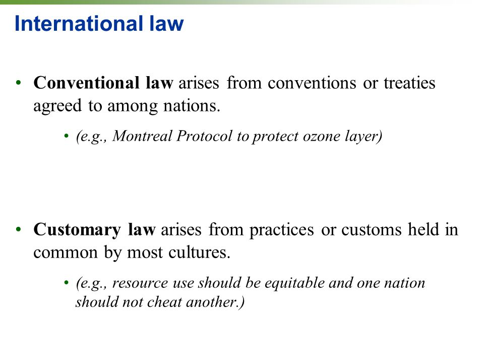 International law Conventional law arises from conventions or treaties agreed to among nations.