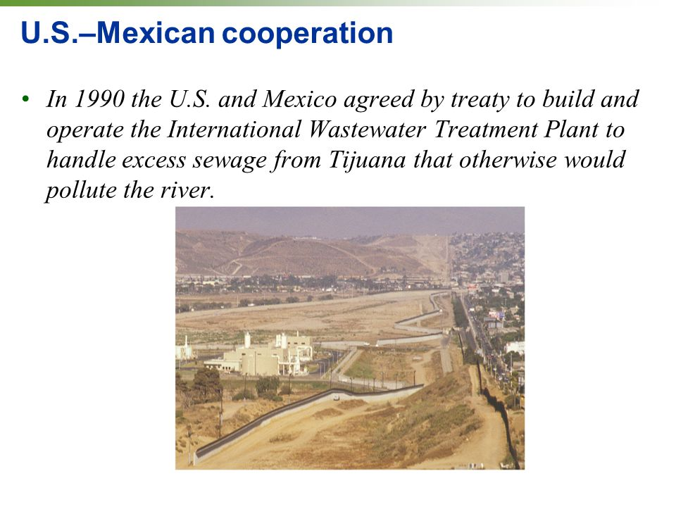 U.S.–Mexican cooperation In 1990 the U.S.