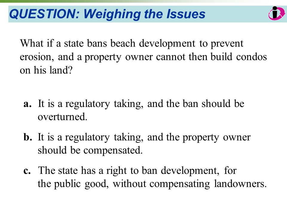 QUESTION: Weighing the Issues What if a state bans beach development to prevent erosion, and a property owner cannot then build condos on his land.