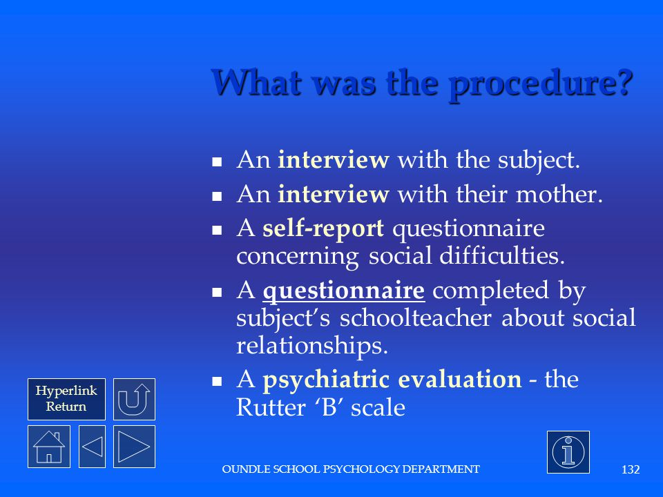Hyperlink Return OUNDLE SCHOOL PSYCHOLOGY DEPARTMENT 131 What was the aim of this study? To investigate whether experiencing early institutionalisatio