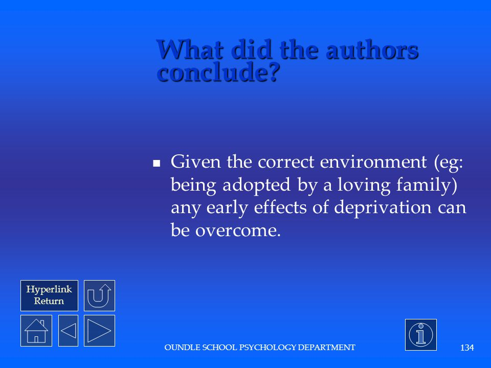 Hyperlink Return OUNDLE SCHOOL PSYCHOLOGY DEPARTMENT 133 What were the results? Adopted children were just as attached to their parents as comparison