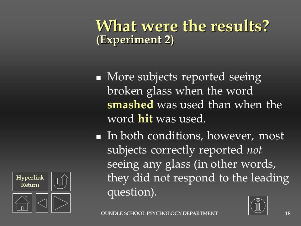 Hyperlink Return OUNDLE SCHOOL PSYCHOLOGY DEPARTMENT 17 What was the procedure? (Experiment 2) Three groups of 50 students were shown a film of a mult