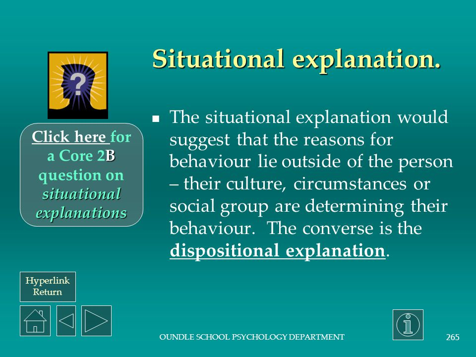 Hyperlink Return OUNDLE SCHOOL PSYCHOLOGY DEPARTMENT 264 Example of reductionism. Physiological reductionism will try to explain all behaviour in term
