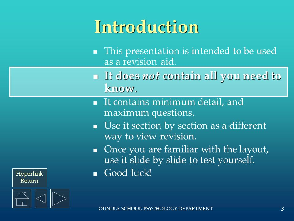 Hyperlink Return OUNDLE SCHOOL PSYCHOLOGY DEPARTMENT 2 Contents Introduction How to use this presentation Cognitive Psychology Social Psychology Devel