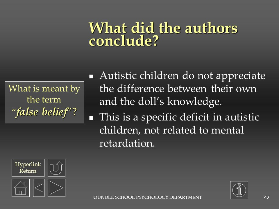 Hyperlink Return OUNDLE SCHOOL PSYCHOLOGY DEPARTMENT 41 What were the results? All children answered the naming, reality and memory questions correctl