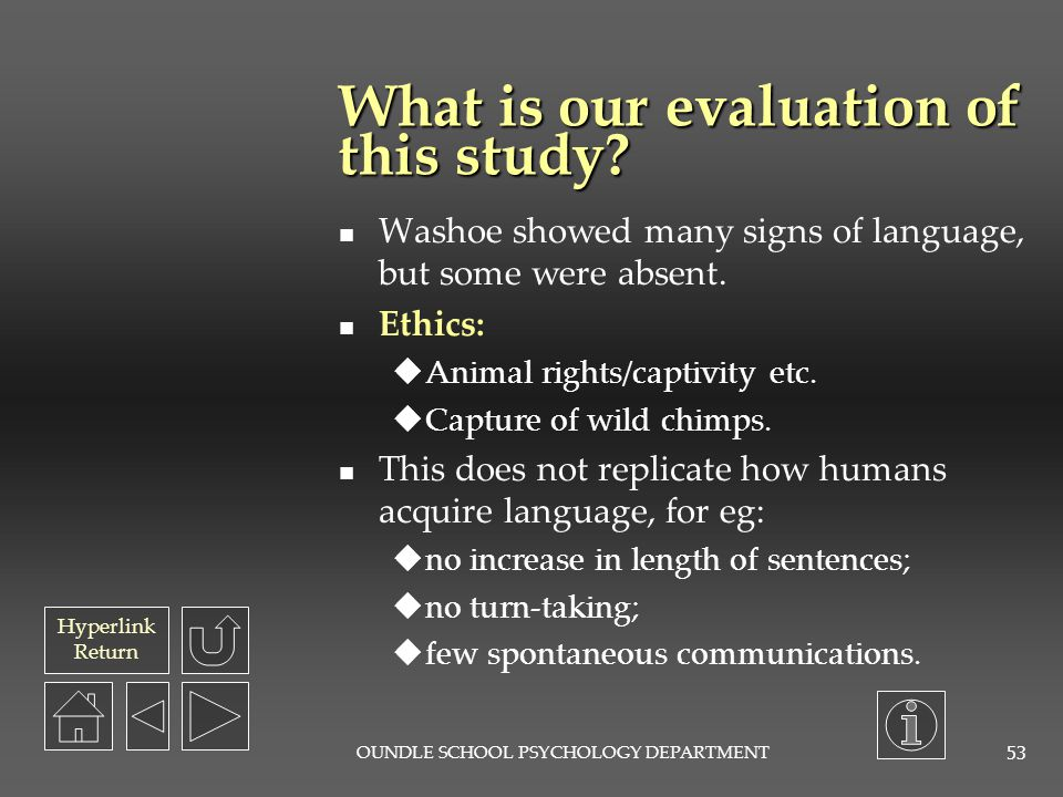 Hyperlink Return OUNDLE SCHOOL PSYCHOLOGY DEPARTMENT 52 What did the authors conclude? ASL provided a possible way to engage in two-way communication