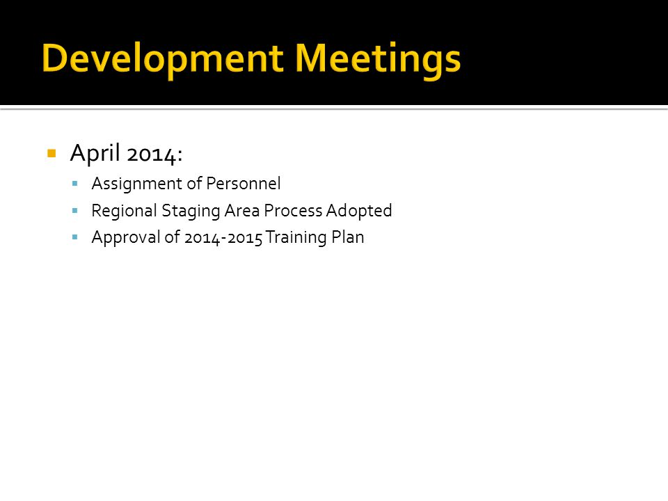  April 2014:  Assignment of Personnel  Regional Staging Area Process Adopted  Approval of 2014-2015 Training Plan