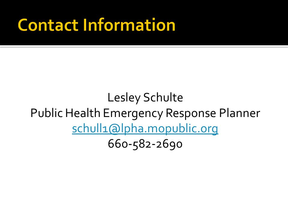 Lesley Schulte Public Health Emergency Response Planner schull1@lpha.mopublic.org 660-582-2690