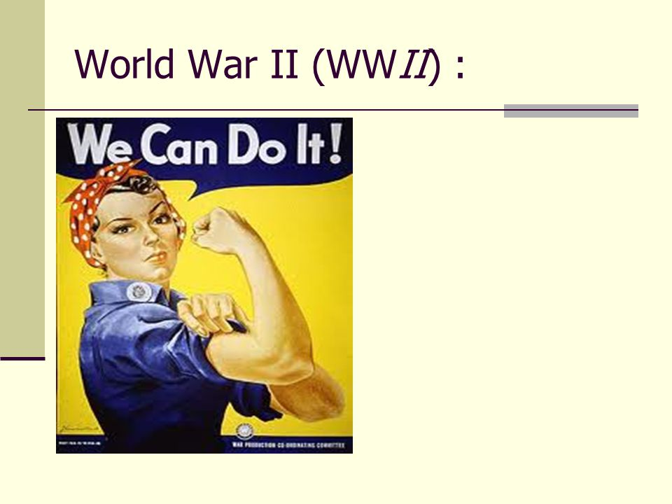 World War II (WWII) :