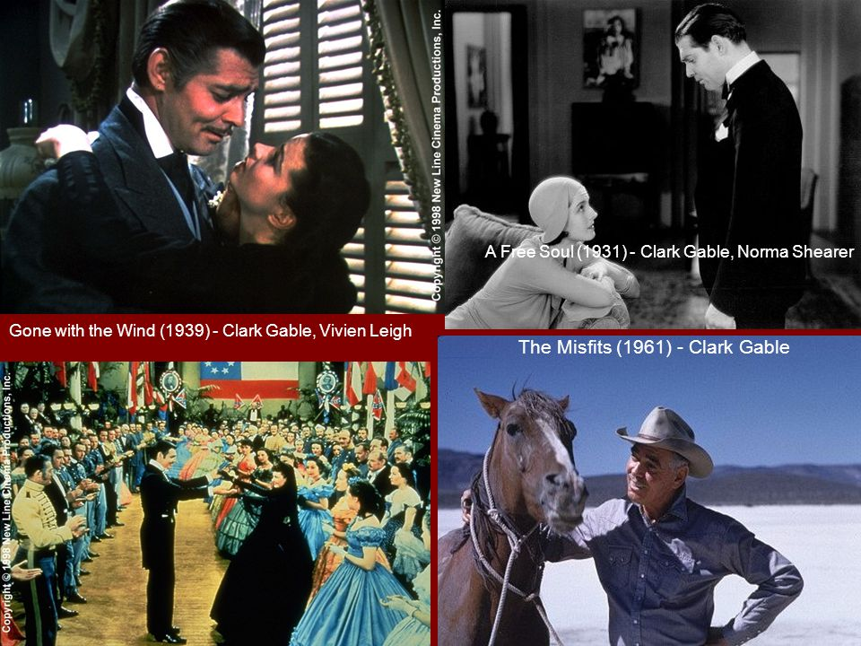 Gone with the Wind (1939) - Clark Gable, Vivien Leigh The Misfits (1961) - Clark Gable A Free Soul (1931) - Clark Gable, Norma Shearer