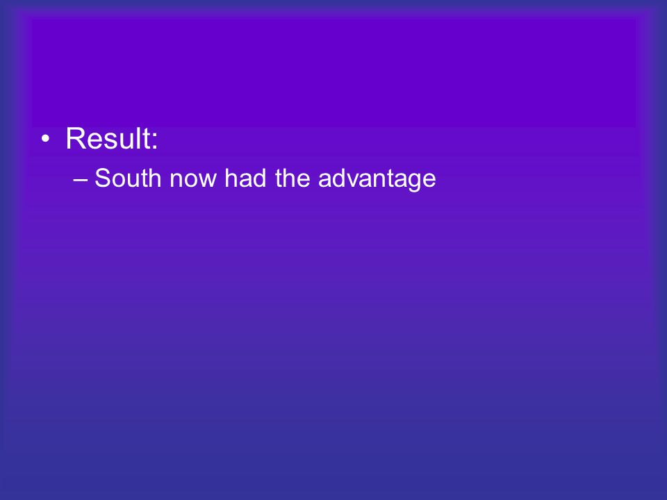 Result: –South now had the advantage