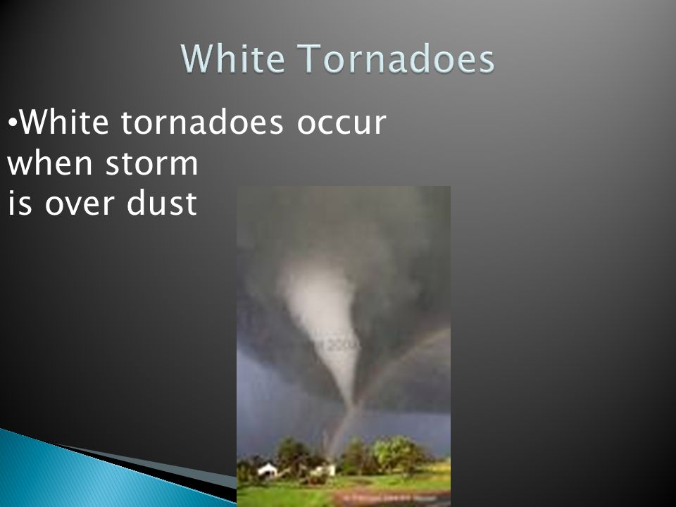 White tornadoes occur when storm is over dust