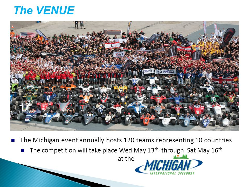 The Michigan event annually hosts 120 teams representing 10 countries The competition will take place Wed May 13 th through Sat May 16 th at the The VENUE