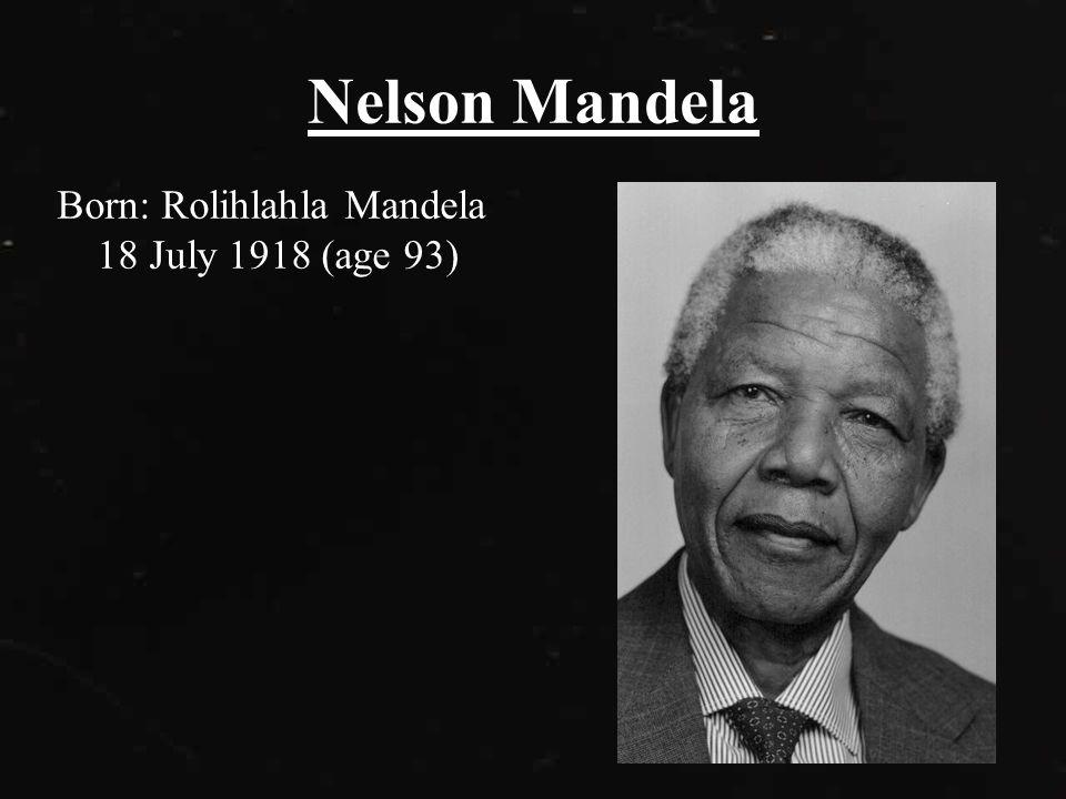Nelson Mandela Born: Rolihlahla Mandela 18 July 1918 (age 93)