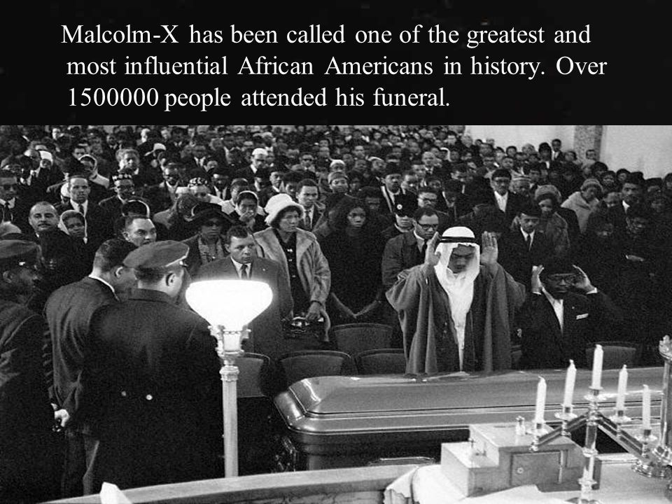 Malcolm-X has been called one of the greatest and most influential African Americans in history.