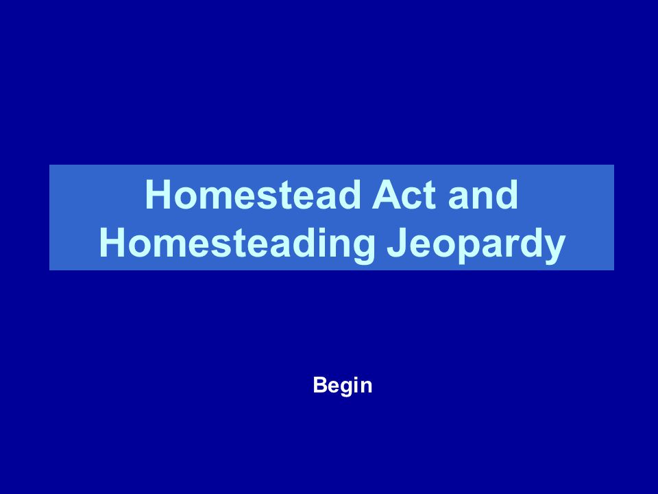 Homestead Act and Homesteading Jeopardy Begin