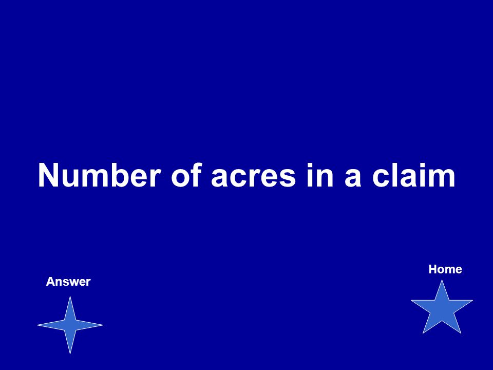 Number of acres in a claim Answer Home