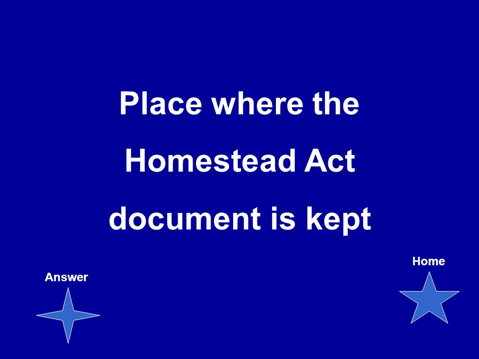 Place where the Homestead Act document is kept Answer Home