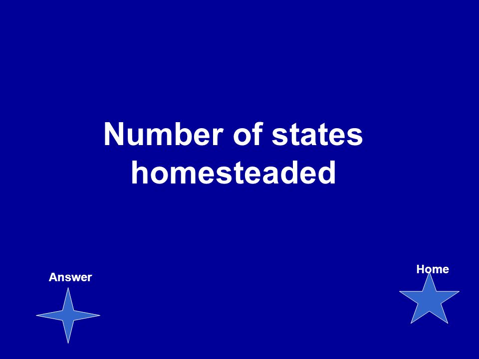 Number of states homesteaded Answer Home