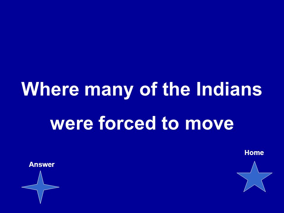 Where many of the Indians were forced to move Answer Home