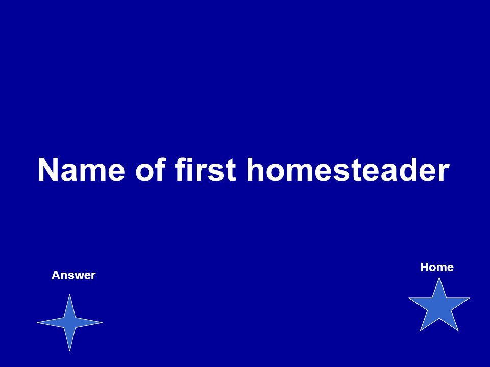 Name of first homesteader Answer Home
