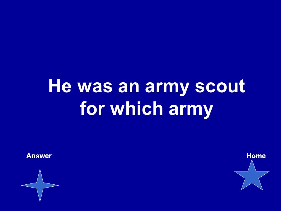 He was an army scout for which army AnswerHome