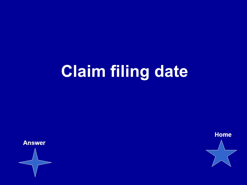 Claim filing date Answer Home