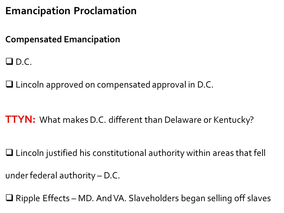 Emancipation Proclamation Compensated Emancipation  D.C.  Lincoln approved on compensated approval in D.C. TTYN: What makes D.C. different than Dela