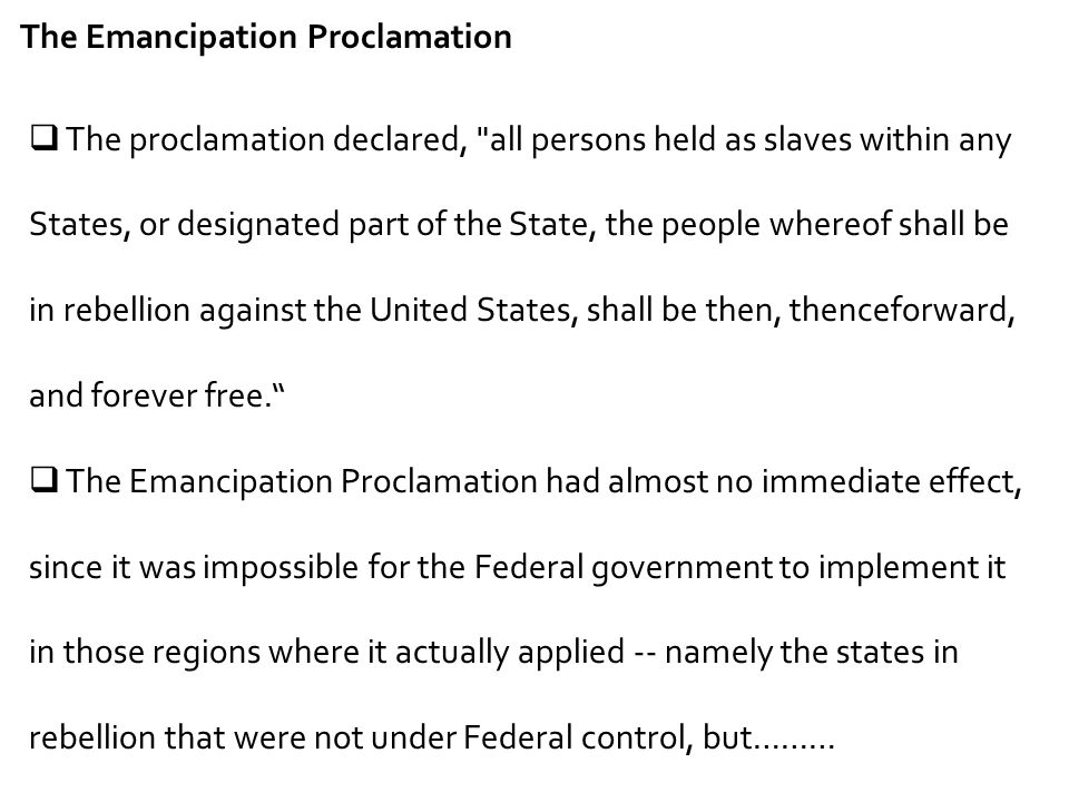 The Emancipation Proclamation  The proclamation declared,