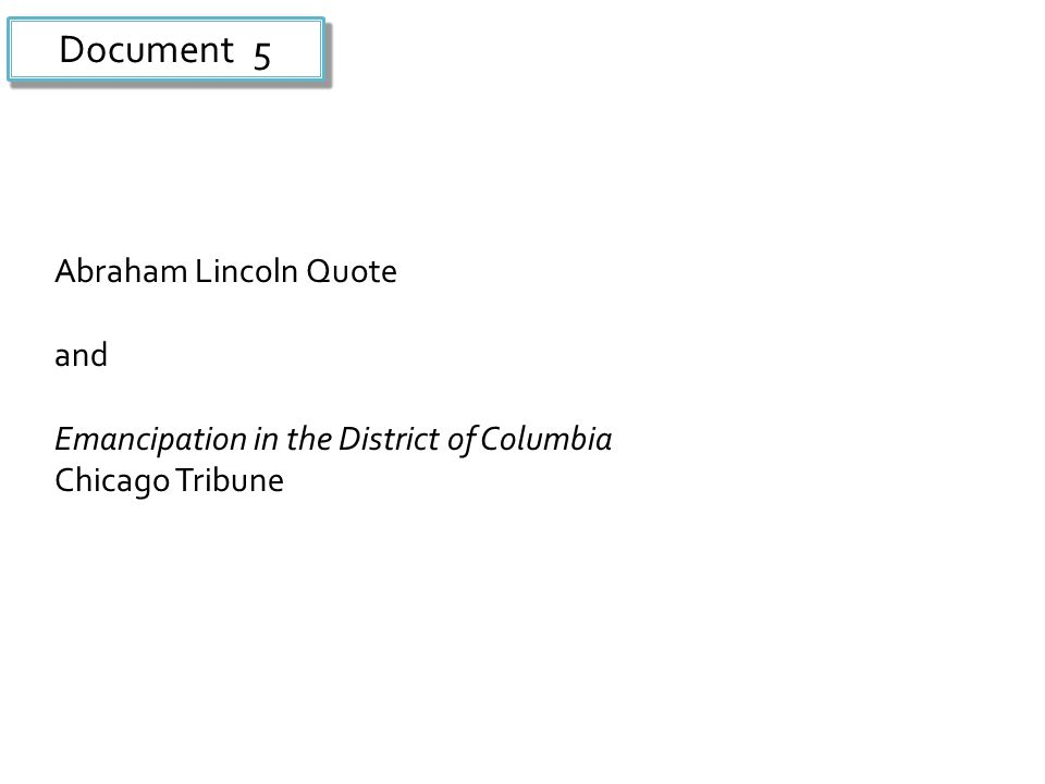 Document 5 Abraham Lincoln Quote and Emancipation in the District of Columbia Chicago Tribune