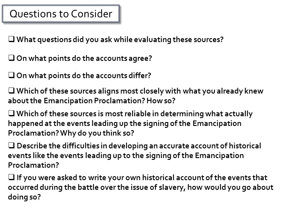 Questions to Consider  What questions did you ask while evaluating these sources?  On what points do the accounts agree?  On what points do the acc