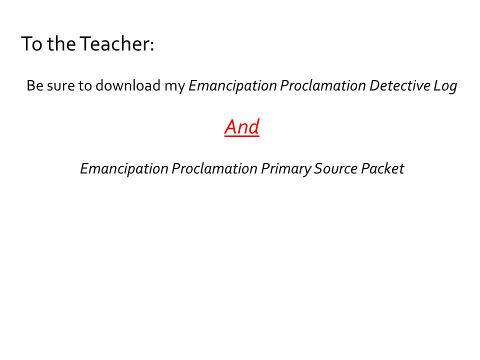 To the Teacher: Be sure to download my Emancipation Proclamation Detective Log And Emancipation Proclamation Primary Source Packet