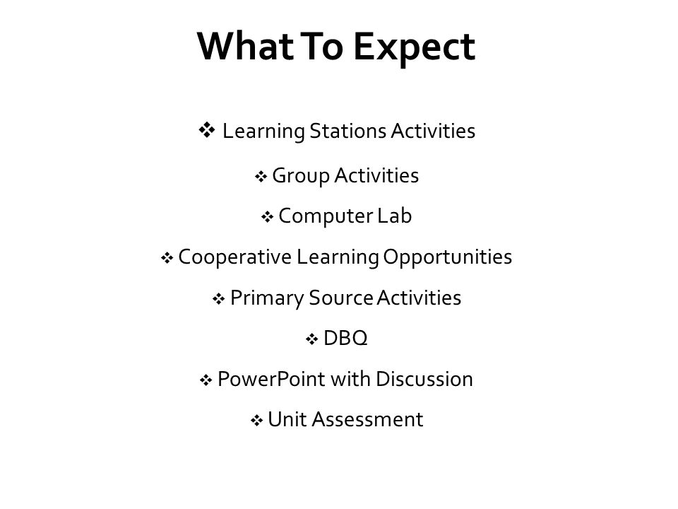 What To Expect  Learning Stations Activities  Group Activities  Computer Lab  Cooperative Learning Opportunities  Primary Source Activities  DBQ