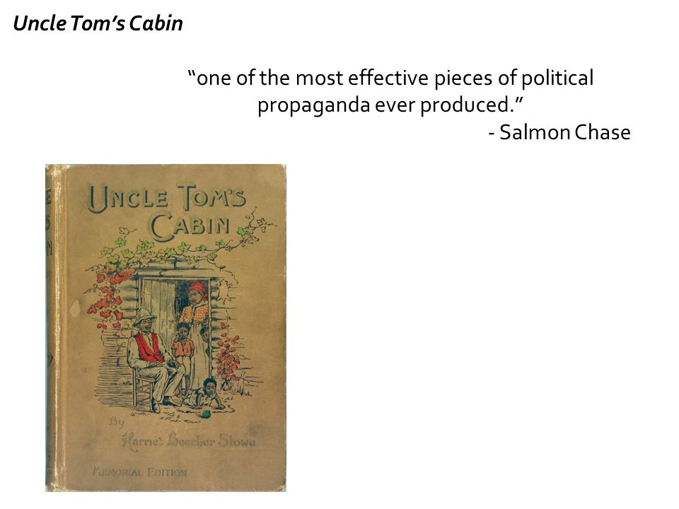 "Uncle Tom's Cabin ""one of the most effective pieces of political propaganda ever produced."" - Salmon Chase"